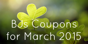 BJs Coupons and Deals For March 2015