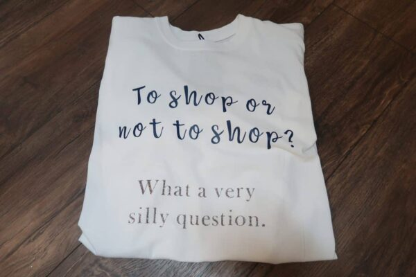 to shop or not to shop what a very silly question t shirt